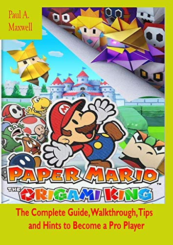Paper Mario: The Origami King: The Complete Guide, Walkthrough, Tips and Hints to Become a Pro Player (English Edition)