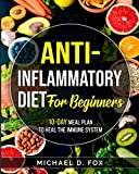 Anti-Inflammatory Diet for Beginners: 10-Day Meal Plan to Heal the Immune System
