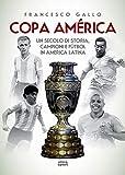 copa américa: un secolo di storia, campioni e fùtbol in america latina