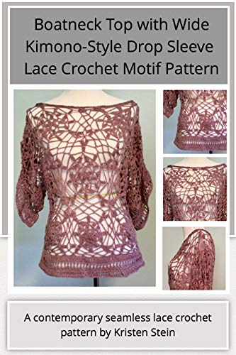 Boatneck Top with Wide Kimono-Style Drop Sleeve  Lace Crochet Motif Pattern: A contemporary seamless lace crochet pattern by Kristen Stein (English Edition)