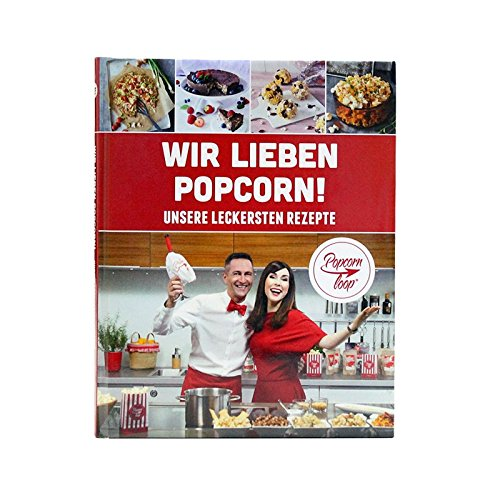 """Popcornloop Rezeptbuch 2.0 - Köstliche Popcorn Rezeptideen Herzhaft Süß """"Wir lieben Popcorn"""""""
