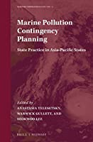 Marine Pollution Contingency Planning: State Practice in Asia-Pacific States (Maritime Cooperation in East Asia)