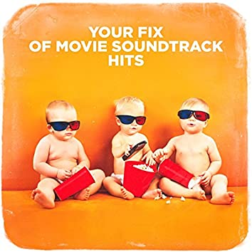 Your Fix of Movie Soundtrack Hits