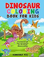 Dinosaur Coloring Book for Kids: Travel Back through Time to the Prehistoric Age with Adorable Dinosaurs and More