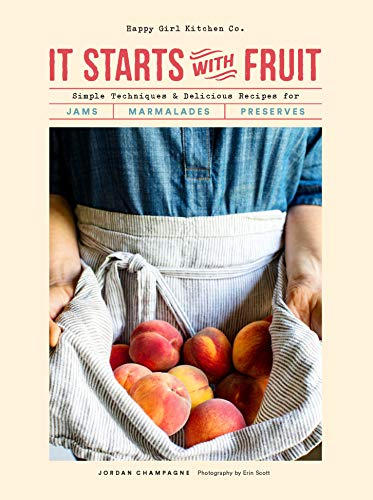 It Starts with Fruit: Simple Techniques and Delicious Recipes for Jams, Marmalades, and Preserves (English Edition)