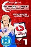 Imparare il turco - Lettura facile | Ascolto facile Testo a fronte: Turco corso audio num. 1 (Imparare il turco | Easy Audio | Easy Reader)