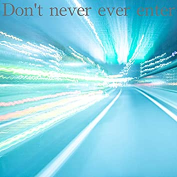 Don't never ever enter