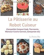 LA PATISSERIE AU ROBOT CUISEUR (French Edition)