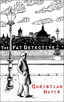 The Fat Detective (The Eugene Blake Trilogy Book 1) by [Christian Hayes]