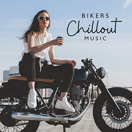 Bikers Chillout Music - 15 Tracks for Motorcycle, Chopper, Cruiser, Cross, Enduro and Others