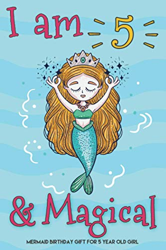 I Am 5 And Magical Mermaid Birthday Gift For 5 Year Old Girl: 5th Mermaid Journal Sketchbook, Cute Birthday Gift For Little Girl Age 5, Mermaid Gifts For 5 Year Old Girls