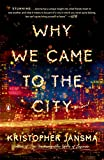 Why We Came to the City: A Novel