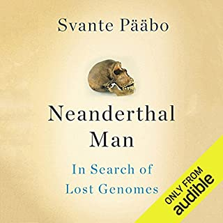 Neanderthal Man     In Search of Lost Genomes              By:                                                                                                                                 Svante Pääbo                               Narrated by:                                                                                                                                 Dennis Holland                      Length: 10 hrs and 36 mins     623 ratings     Overall 4.1