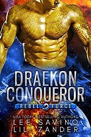 Draekon Conqueror: A SciFi Dragon Shifter Romance (Rebel Force Book 2)