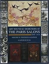 Art Nouveau Designers at the Paris Salons: 1895-1914. Volume VI: Textiles and Leather