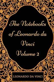The Notebooks of Leonardo da Vinci - Volume 2: By Leonardo Da Vinci - Illustration