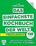 Simplissime – Das einfachste Kochbuch der Welt: Vegetarisch mit 130 neuen Rezepten: Richtig gut kochen mit maximal 6 Zutaten