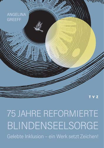 75 Jahre Reformierte Blindenseelsorge: Gelebte Inklusion - Ein Werk Setzt Zeichen! (German Edition)