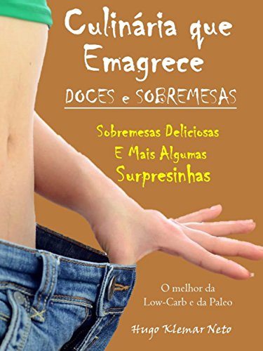 Culinária que Emagrece – Doces e Sobremesas: Sobremesas Deliciosas e Mais Algumas Surpresinhas (Portuguese Edition)