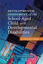 Developmental Assessment of the School-Aged Child with Developmental Disabilities: A Clinician's Guide