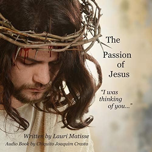Couverture de The Passion of Jesus: I Was Thinking of You...