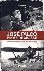 José Falco pilote de chasse - Dernier as de la guerre d'Espagne dans le ciel catalan de Pierre Challier