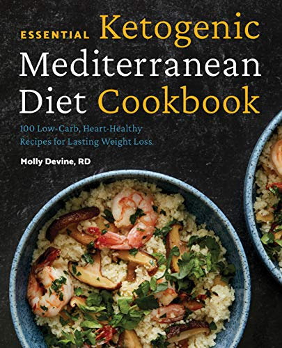 Essential Ketogenic Mediterranean Diet Cookbook: 100 Low-Carb, Heart-Healthy Recipes for Lasting...