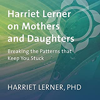 Harriet Lerner on Mothers and Daughters     Breaking the Patterns That Keep You Stuck              By:                                                                                                                                 Harriet Lerner PhD                               Narrated by:                                                                                                                                 Harriet Lerner PhD                      Length: 1 hr and 28 mins     61 ratings     Overall 4.5