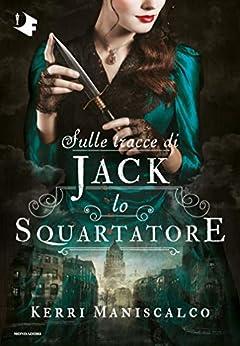 Sulle tracce di Jack Lo Squartatore (Le indagini di Audrey Rose Wadsworth Vol. 1) (Italian Edition) par [Kerri Maniscalco]