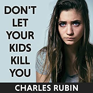 Don't Let Your Kids Kill You     A Guide for Parents of Drug and Alcohol Addicted Children              By:                                                                                                                                 Charles Rubin                               Narrated by:                                                                                                                                 Tom Zingarelli                      Length: 4 hrs and 14 mins     79 ratings     Overall 4.8