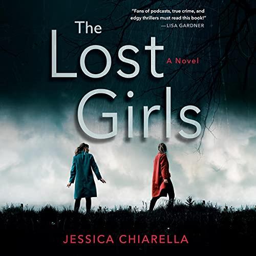 The Lost Girls Audiobook By Jessica Chiarella cover art