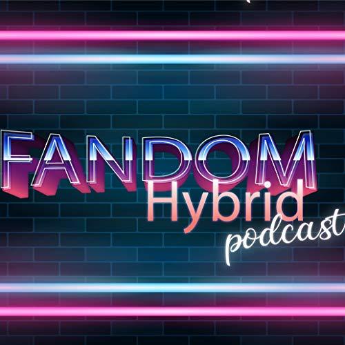 Fandom Hybrid Podcast Podcast By Hanako Ricks cover art