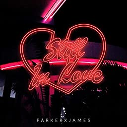 Still In Love By Parkerxjames On Amazon Music Unlimited