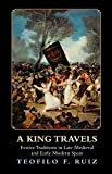 A King Travels: Festive Traditions in Late Medieval and Early Modern Spain (English Edition)