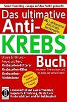 Das ultimative Anti-KREBS-Buch! Unsere Ernahrung - Freund und Feind: Krebszellen-Futterer, Krebszellen-Killer, Krebszellen-Verhinderer: Mit neuen ... Anti-Krebs-Kochrezepten! (German Edition) by Dantse Dantse(2016-02-22)