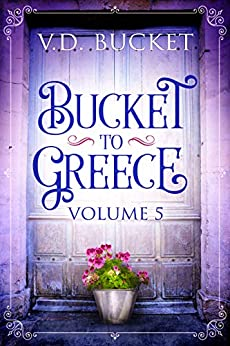 Bucket To Greece Volume 5: A Comical Living Abroad Adventure by [V.D. Bucket]