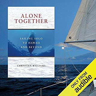 Alone Together     Sailing Solo to Hawaii and Beyond              By:                                                                                                                                 Christian Williams                               Narrated by:                                                                                                                                 Christian Williams                      Length: 11 hrs     421 ratings     Overall 4.5