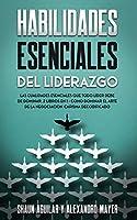 Habilidades Esenciales del Liderazgo: Las Cualidades Esenciales que Todo Líder Debe de Dominar. 2 Libros en 1 - Cómo Dominar el Arte de la Negociación, Carisma Decodificado