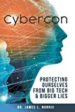 Cybercon: Protecting Ourselves from Big Tech & Bigger Lies