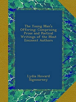 The Young Mans Offering: Comprising Prose and Poetical Writings of the Most Eminent Authors