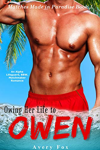 Owing Her Life to Owen: An Alpha Lifeguard, BBW, Summer Matchmaker Romance (Matches Made in Paradise Book 1) (English Edition)