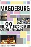 Magdeburg: Die 99 besonderen Seiten der Stadt