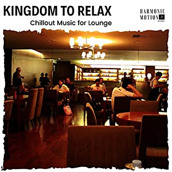 Kingdom To Relax - Chillout Music For Lounge