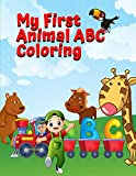 My First Animal ABC Coloring: My First Animal ABC Coloring Book, An Activity Book for Toddlers and Preschool Kids to Learn the English Alphabet Letters from A to Z, ABC coloring books for toddlers