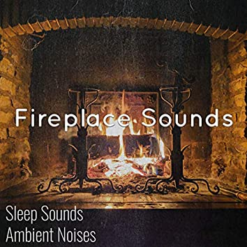 #Fireplace Sounds & Ambient Noises