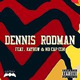 Dennis Rodman (feat. Kaybow & No Cap Con) [Explicit]