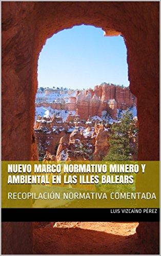 NUEVO MARCO NORMATIVO MINERO Y AMBIENTAL EN LAS ILLES BALEARS: RECOPILACIÓN NORMATIVA COMENTADA