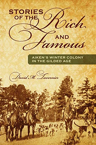 Compare Textbook Prices for Stories of the Rich and Famous: Aiken's Winter Colony in the Gilded Age  ISBN 9781432797607 by Tavernier, David M.