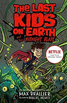 Last Kids on Earth and the Midnight Blade by [Max Brallier]