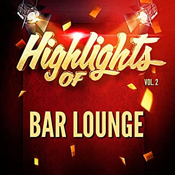 Highlights of Bar Lounge, Vol. 2